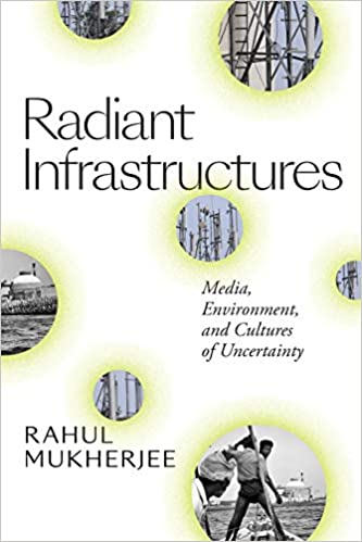Radiant infrastructures : media, environment, and cultures of uncertainty 책표지